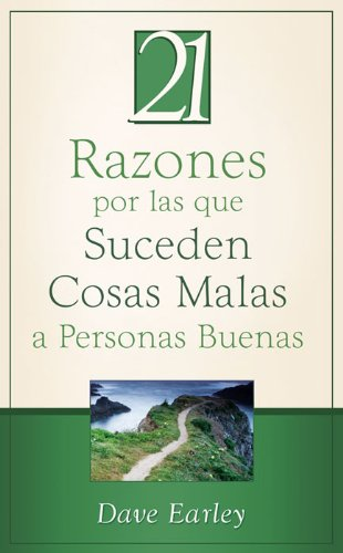 21 Razones por las que Suceden Cosas Malas a Personas Buenas: 21 Reasons Bad Things Happen to Good People (21 Most) por Dave Earley