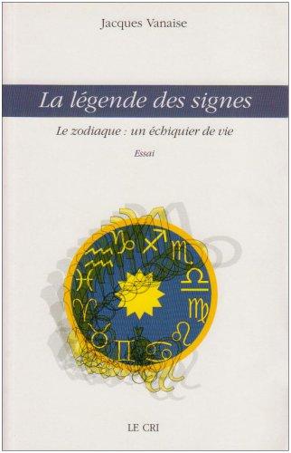 La légende des signes : Le zodiaque : un échiquier de vie