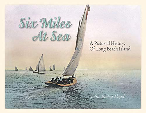 Six Miles at Sea: A Pictorial History of Long Beach Island, New Jersey - Long Beach Island, New Jersey