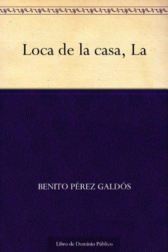 Loca de la casa, La por Benito Pérez Galdós