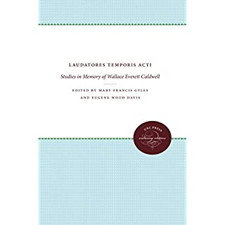 Laudatores Temporis Acti: Studies in Memory of Wallace Everett Caldwell (The James Sprunt Studies in History and Political Science)