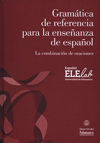 Español ELElab Universidad de Salamanca. Gramática de referencia para la enseñanza del español. La combinación de oraciones (0EX0013) (Español para extranjeros ; 13)