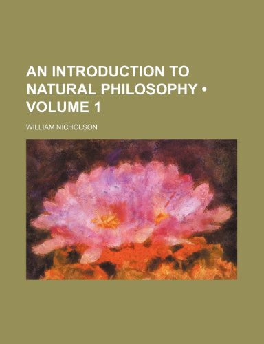 An Introduction to Natural Philosophy (Volume 1)