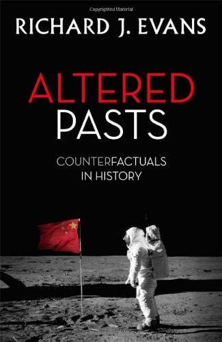 Altered Pasts: Counterfactuals in History by Sir Richard J. Evans FBA FRSL FRHistS (27-Mar-2014) Hardcover