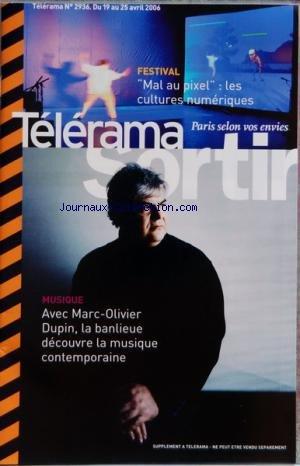 TELERAMA SORTIR [No 2936] du 19/04/2006 - MARC-OLIVIER DUPIN - LA BANLIEUE DECOUVRE LA MUSIQUE CONTEMPORAINE - FESTIVAL - MAL AU PIXEL - LES CULTURES NUMERIQUES - ENFANTS - INTI ET LE GRAND CONDOR - DANSE - TOMEO VERGES - CINEMA - APRIL SNOW - V POUR VENDETTA - BALLROOM - DJ DEEP - NICK V ET LAURENT GARNIER - THOMAS PITIOT - LOIC LANTOINE - ENRIKO RAVA - EXPOS - AUX ARTS CITOYENS - PEROU - L'ART DE CHAVIN AUX INCAS par Collectif
