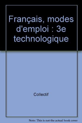 Français, modes d'emploi : 3e technologique par Collectif