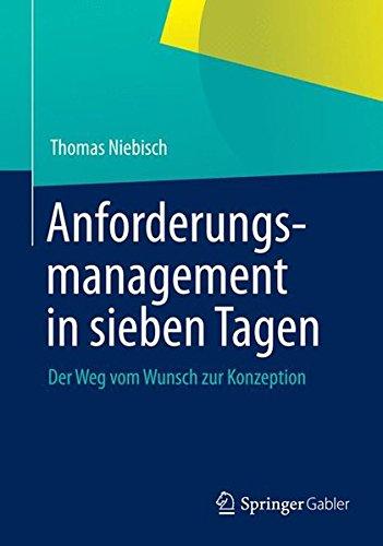 Anforderungsmanagement in Sieben Tagen: Der Weg vom Wunsch zur Konzeption (German Edition) (Storage Ausbildung)