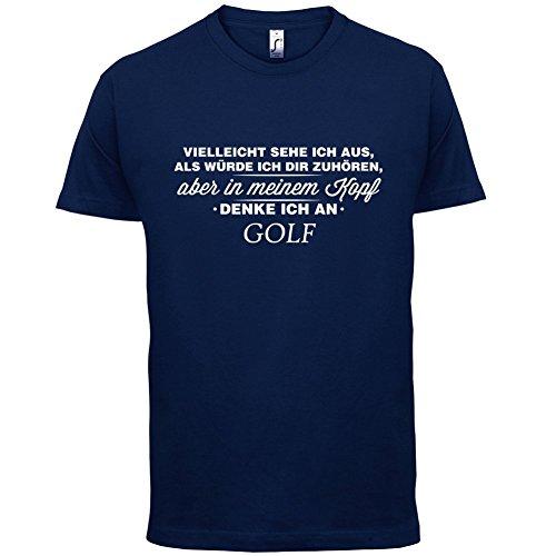 Vielleicht sehe ich aus als würde ich dir zuhören aber in meinem Kopf denke ich an Golf - Herren T-Shirt - Navy - XL (Golf Spielen Ich T-shirt)
