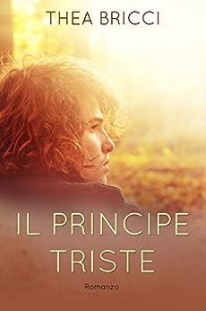 Il principe triste di [Bricci, Thea]