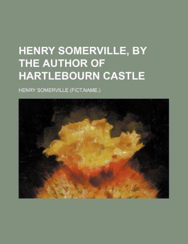 Henry Somerville, by the Author of Hartlebourn Castle