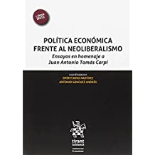 Política Económica Frente al Neoliberalismo. Ensayos en Homenaje a Juan Antonio Tomás Carpi (Homenajes y Congresos)