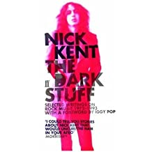 [(The Dark Stuff: Selected Writings on Rock Music 1972-1993)] [ By (author) Nick Kent, Foreword by Iggy Pop ] [March, 2007]