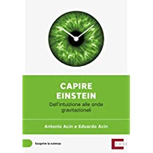 Capire Einstein: Dall'intuizione alle onde gravitazionali (Scoprire la scienza Vol. 1) (Italian Edition)