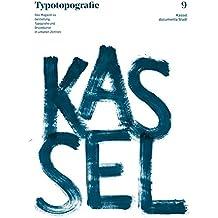 Typotopografie 9: Kassel: Das Magazin zu Gestaltung, Typografie und Druckkunst in urbanen Zentren