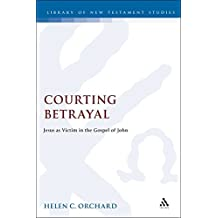 Courting Betrayal: Jesus As Victim In The Gospel Of John: Dynamics of Violence in the Gospel of John (Journal for the Study of the New Testament Supplement)