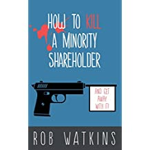 How to Kill a Minority Shareholder: and Get Away With It!