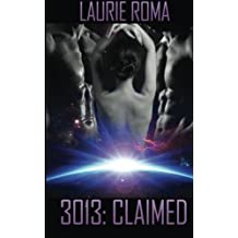 3013: Claimed (3013: The Series) (Volume 3) by Laurie Roma (2014-09-25)