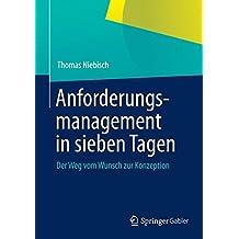 Anforderungsmanagement in Sieben Tagen: Der Weg vom Wunsch zur Konzeption (German Edition)