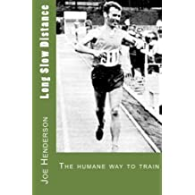 Long Slow Distance: The Humane Way to Train by Joe Henderson (2012-04-18)