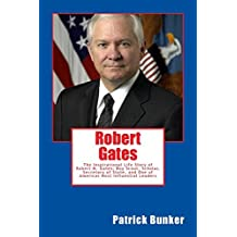 Robert Gates: The Inspirational Life Story of Robert M. Gates; Boy Scout, Scholar, Secretary of State, and One of Americas Most Influential Leaders by Patrick Bunker (2014-01-31)