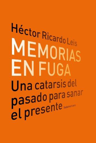 Memorias en fuga: Una catarsis del pasado para sanar el presente por Héctor Ricardo Leis