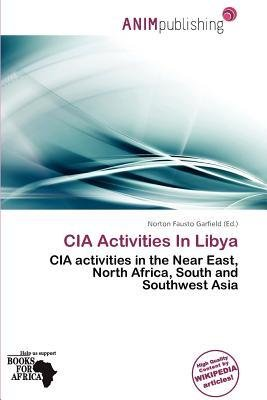 [ [ CIA ACTIVITIES IN LIBYA BY(GARFIELD,...