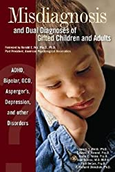 [(Misdiagnosis and Dual Diagnoses of Gifted Children and Adults: ADHD, Bipolar, Ocd, Asperger's, Depression, and Other Disorders)] [Author: James T Webb] published on (January, 2005)