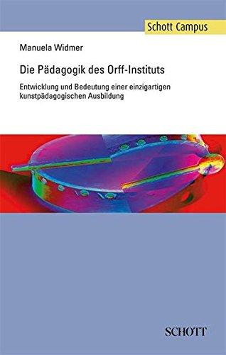 Die Pädagogik des Orff-Instituts: Entwicklung und Bedeutung einer einzigartigen kunstpädagogischen Ausbildung (Schott Campus)