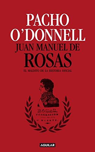 Juan Manuel de Rosas: El maldito de la historia oficial (Spanish Edition)