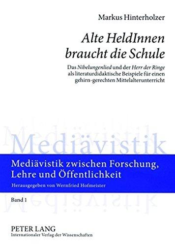 «Alte HeldInnen braucht die Schule»: Das «Nibelungenlied» und der «Herr der Ringe» als literaturdidaktische Beispiele für einen gehirn-gerechten zwischen Forschung, Lehre und Öffentlichkeit