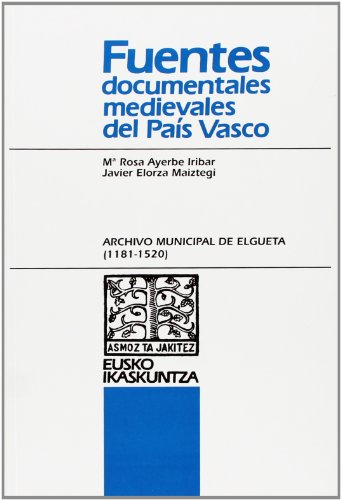 Archivo municipal de elgueta (1181-1520) (Fuentes Documentales) por Mª Rosa Ayerbe Iribar