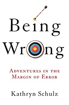 Being Wrong: Adventures in the Margin of Error by [Schulz, Kathryn]