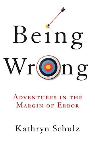 Being Wrong: Adventures in the Margin of Error (English Edition) por Kathryn Schulz