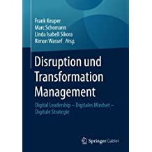 Disruption und Transformation Management: Digital Leadership - Digitales Mindset - Digitale Strategie
