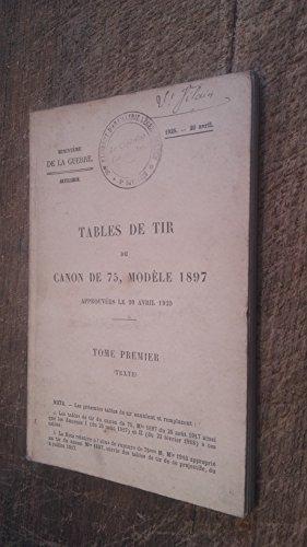Tables de tir du canon de 75 modèle 1897 approuvées le 20 avril 1925 T. 1 Texte