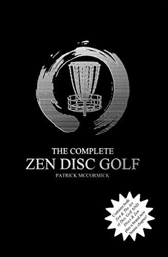 The Complete Zen Disc Golf: Contains two books: Zen & The Art of Disc Golf AND Discs & Zen PLUS A Bonus Chapter (English Edition) por Patrick McCormick