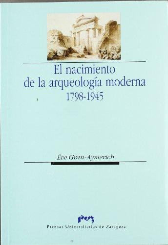 El nacimiento de la arqueología moderna 1798-1945