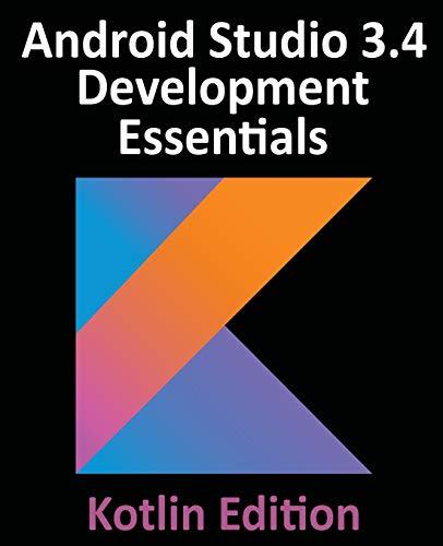 Android Studio 3.4 Development Essentials - Kotlin Edition: Developing Android Apps Using Android Studio 3.4, Kotlin and Jetpack
