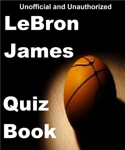 The Unofficial LeBron James Quiz Book (English Edition)