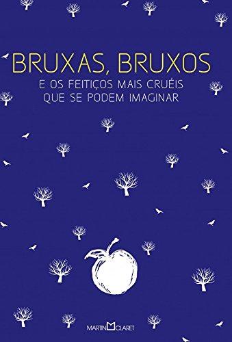 Bruxas, Bruxos e os Feitiços Mais Cruéis que Se Podem Imaginar - Volume 2 (Em Portuguese do Brasil)