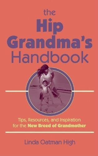 The Hip Grandma's Handbook: Tips, Resources, and Inspiration for the New Breed of Grandmother thumbnail