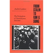 From Stalin to Kim Il Sung: The Formation of North Korea, 1945-1960 by Andrei Lankov (2002-06-30)