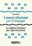 eBook Gratis da Scaricare I nuovi aforismi per il manager Le migliori citazioni per ogni occasione (PDF,EPUB,MOBI) Online Italiano