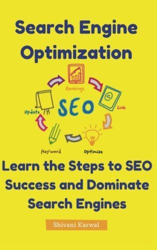Search Engine Optimization: Learn the Steps to SEO Success and Dominate Search E: Complete SEO Guide: Steps to On-Page SEO, Off-Page SEO: Link Building, Local SEO Success by Shivani Karwal (2016-05-18)