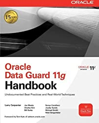 Oracle Data Guard 11g Handbook (Oracle Press) 1st edition by Larry Carpenter, Joseph Meeks, Charles Kim, Bill Burke, Sony (2009) Taschenbuch