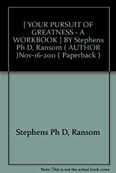 [ YOUR PURSUIT OF GREATNESS - A WORKBOOK ] BY Stephens Ph D, Ransom ( AUTHOR )Nov-16-2011 ( Paperback )