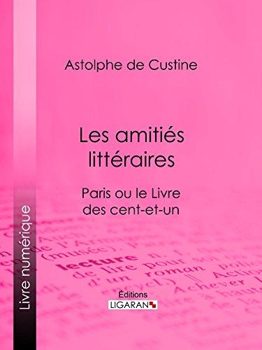 Les amitiés littéraires: Paris ou le Livre des cent-et-un