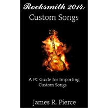 Rocksmith 2014 PC: Custom Songs: A PC Guide for Importing Custom Songs (rocksmith guide, rocksmith pc, rocksmith remastered, rocksmith 2014) (English Edition)