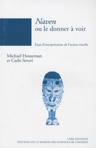 Naven ou le donner à voir : Essai d'interprétation de l'action rituelle par Michael Houseman