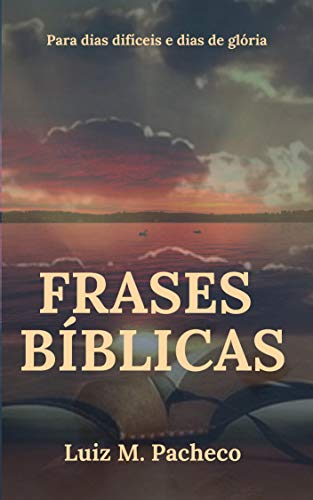 Frases Bíblicas Para Dias Difíceis E Dias De Glória